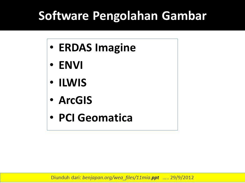 Software Pengolahan Gambar ERDAS Imagine ENVI ILWIS ArcGIS PCI Geomatica 36 Diunduh dari: benjapan.org/wea_files/11mia.ppt ….. 29/9/2012