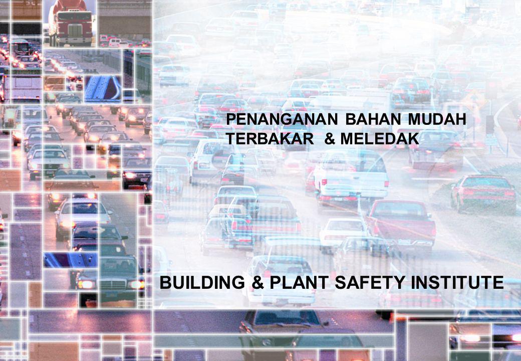 PENANGANAN BAHAN MUDAH TERBAKAR & MELEDAK BUILDING & PLANT SAFETY INSTITUTE