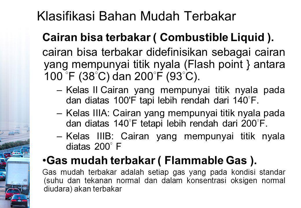 Klasifikasi Bahan Mudah Terbakar Cairan bisa terbakar ( Combustible Liquid ). cairan bisa terbakar didefinisikan sebagai cairan yang mempunyai titik n