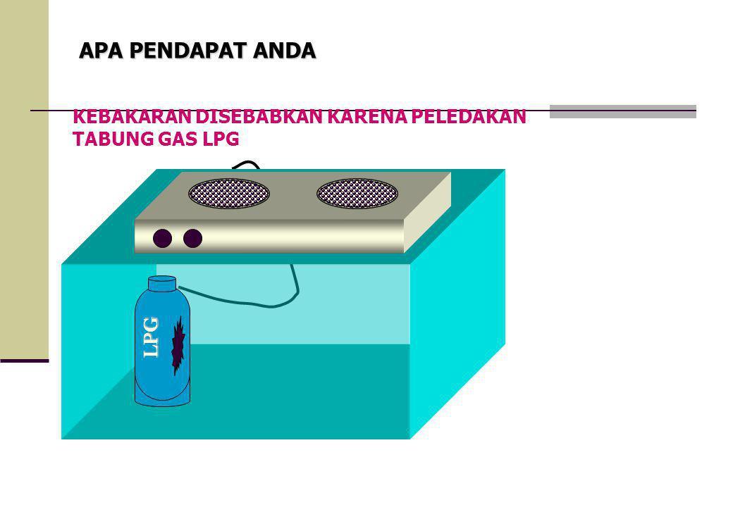 LPG APA PENDAPAT ANDA KEBAKARAN DISEBABKAN KARENA PELEDAKAN TABUNG GAS LPG