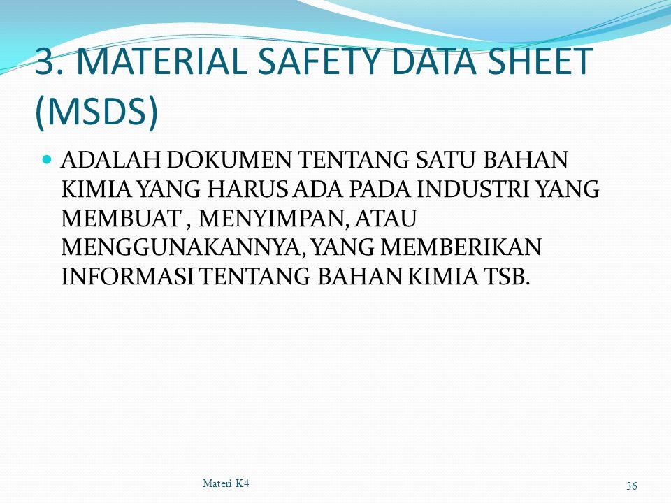 3. MATERIAL SAFETY DATA SHEET (MSDS) ADALAH DOKUMEN TENTANG SATU BAHAN KIMIA YANG HARUS ADA PADA INDUSTRI YANG MEMBUAT, MENYIMPAN, ATAU MENGGUNAKANNYA