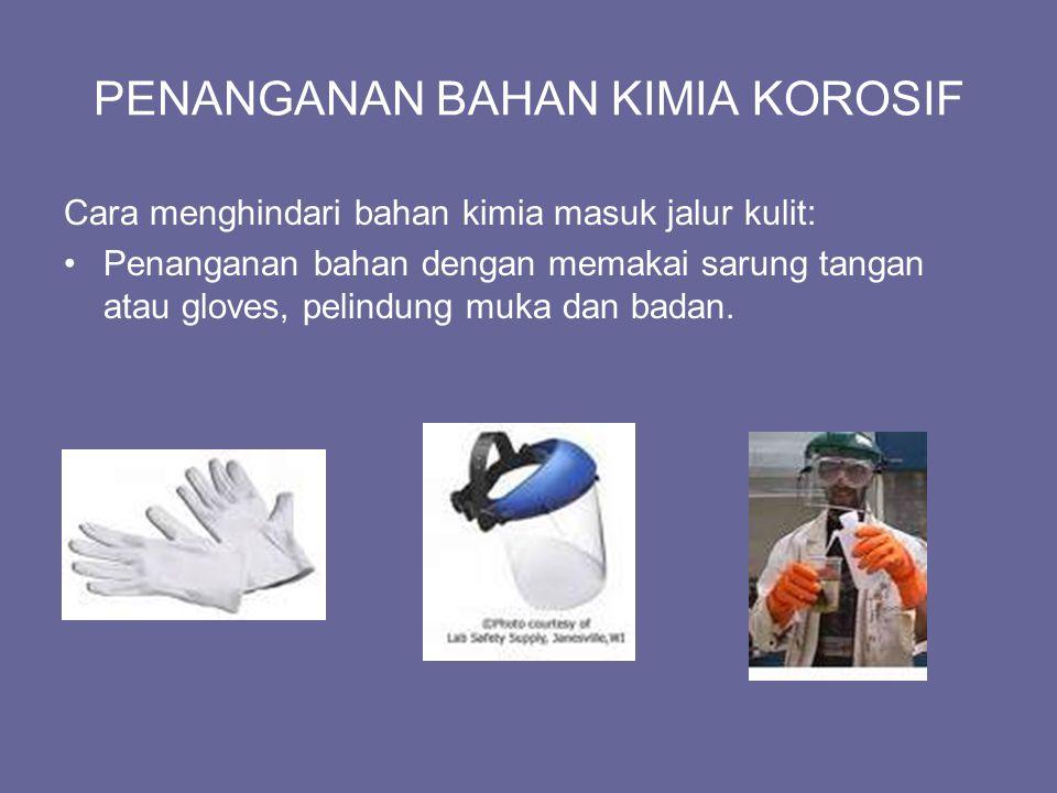 PENANGANAN BAHAN KIMIA KOROSIF Cara menghindari bahan kimia masuk jalur kulit: Penanganan bahan dengan memakai sarung tangan atau gloves, pelindung mu