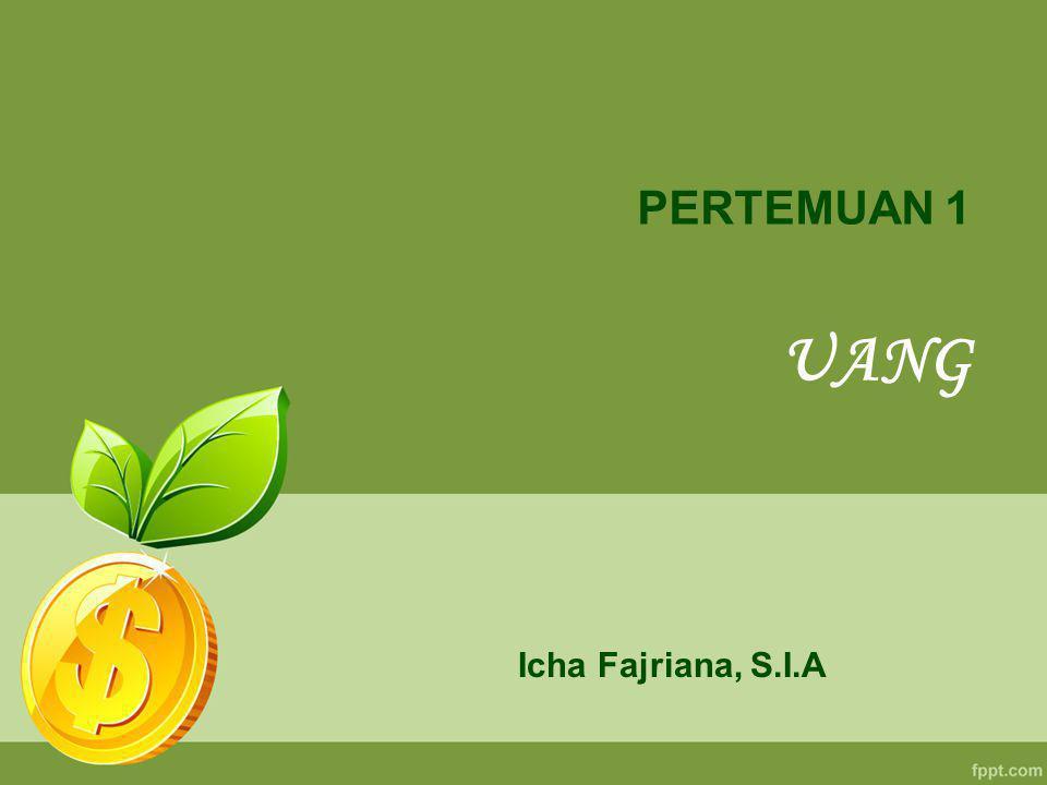 Icha Fajriana, S.I.A PERTEMUAN 1 UANG