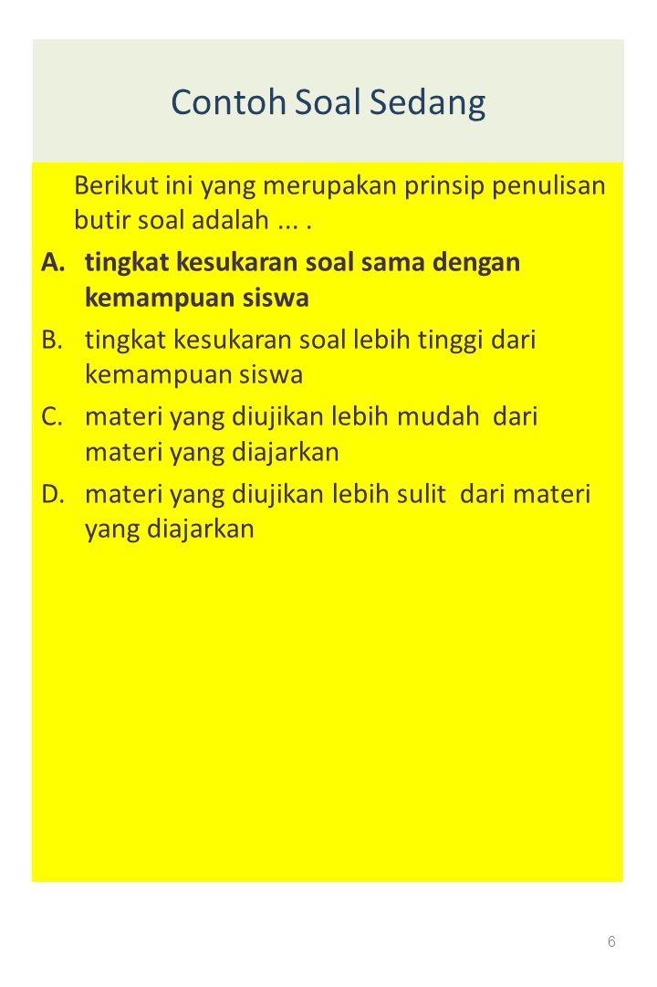 Contoh Soal Sedang Berikut ini yang merupakan prinsip penulisan butir soal adalah.... A.tingkat kesukaran soal sama dengan kemampuan siswa B.tingkat k