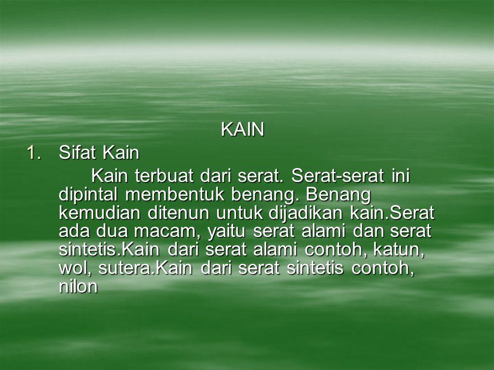 KAIN 1.Sifat Kain Kain terbuat dari serat.Serat-serat ini dipintal membentuk benang.