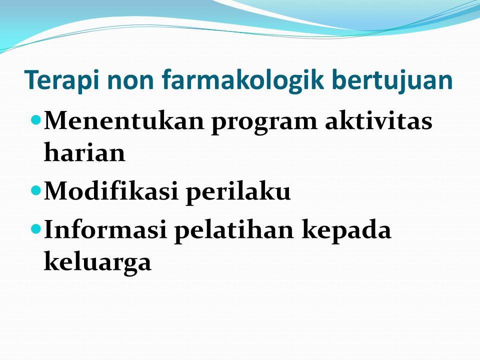 Terapi farmakologi Golongan acetylcholin estrase inhibitor : Donepizil hcl 1x5-10mg Rivastigmin 1x1,5-6mg Golongan esterogen me  aktivitas cholonergi