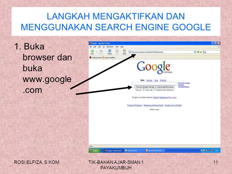 ROSI ELFIZA, S.KOMTIK-BAHAN AJAR-SMAN 1 PAYAKUMBUH 10 Search Engine Search engine : salah satu fasilitas internet yg dijalankan melalui browser untuk