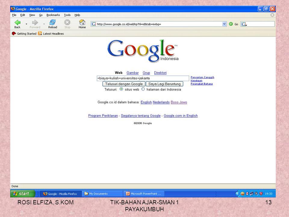 ROSI ELFIZA, S.KOMTIK-BAHAN AJAR-SMAN 1 PAYAKUMBUH 12 LANGKAH MENGAKTIFKAN DAN MENGGUNAKAN SEARCH ENGINE GOOGLE 2. Buka browser dan buka www.google.co