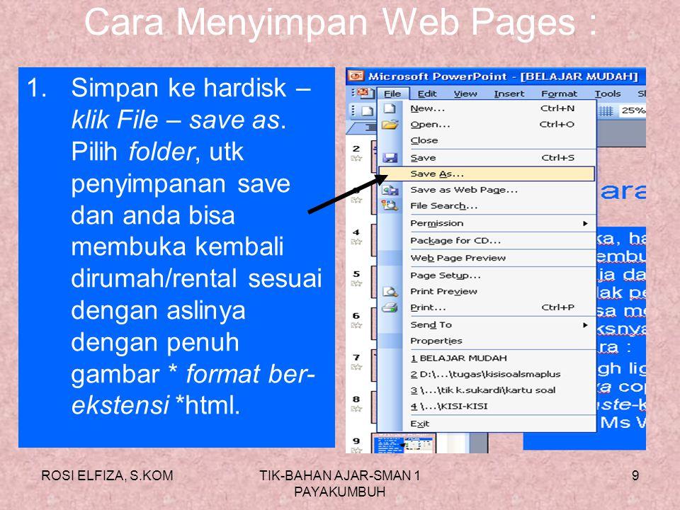 ROSI ELFIZA, S.KOMTIK-BAHAN AJAR-SMAN 1 PAYAKUMBUH 8 Langka-langkah dalam Browsing 6. Jika sudah selesai, Internet explorer ditutup dengan cara meng k