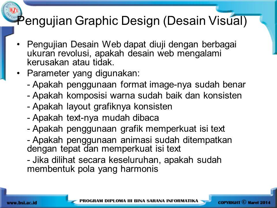 Pengujian Graphic Design (Desain Visual) Pengujian Desain Web dapat diuji dengan berbagai ukuran revolusi, apakah desain web mengalami kerusakan atau