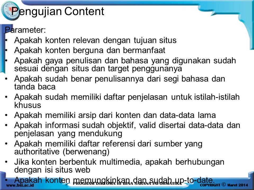 Pengujian Content Parameter: Apakah konten relevan dengan tujuan situs Apakah konten berguna dan bermanfaat Apakah gaya penulisan dan bahasa yang digu