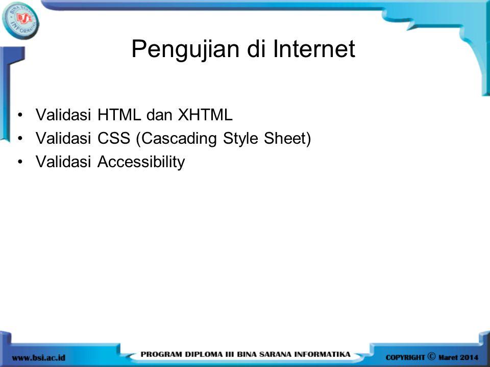 Pengujian di Internet Validasi HTML dan XHTML Validasi CSS (Cascading Style Sheet) Validasi Accessibility
