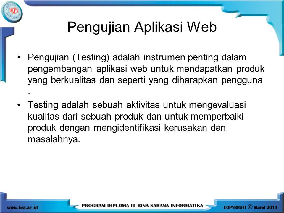 Pengujian Aplikasi Web Pengujian (Testing) adalah instrumen penting dalam pengembangan aplikasi web untuk mendapatkan produk yang berkualitas dan seperti yang diharapkan pengguna.