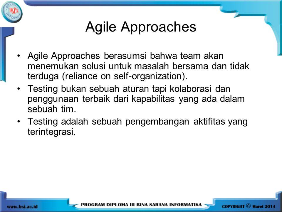 Agile Approaches Agile Approaches berasumsi bahwa team akan menemukan solusi untuk masalah bersama dan tidak terduga (reliance on self-organization).
