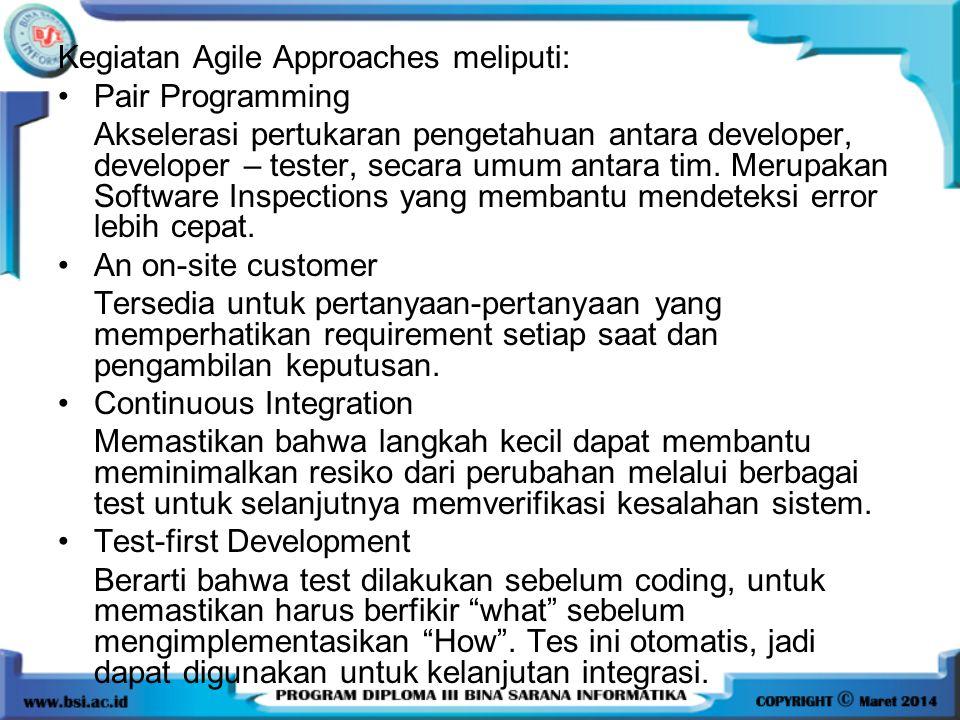 Kegiatan Agile Approaches meliputi: Pair Programming Akselerasi pertukaran pengetahuan antara developer, developer – tester, secara umum antara tim.
