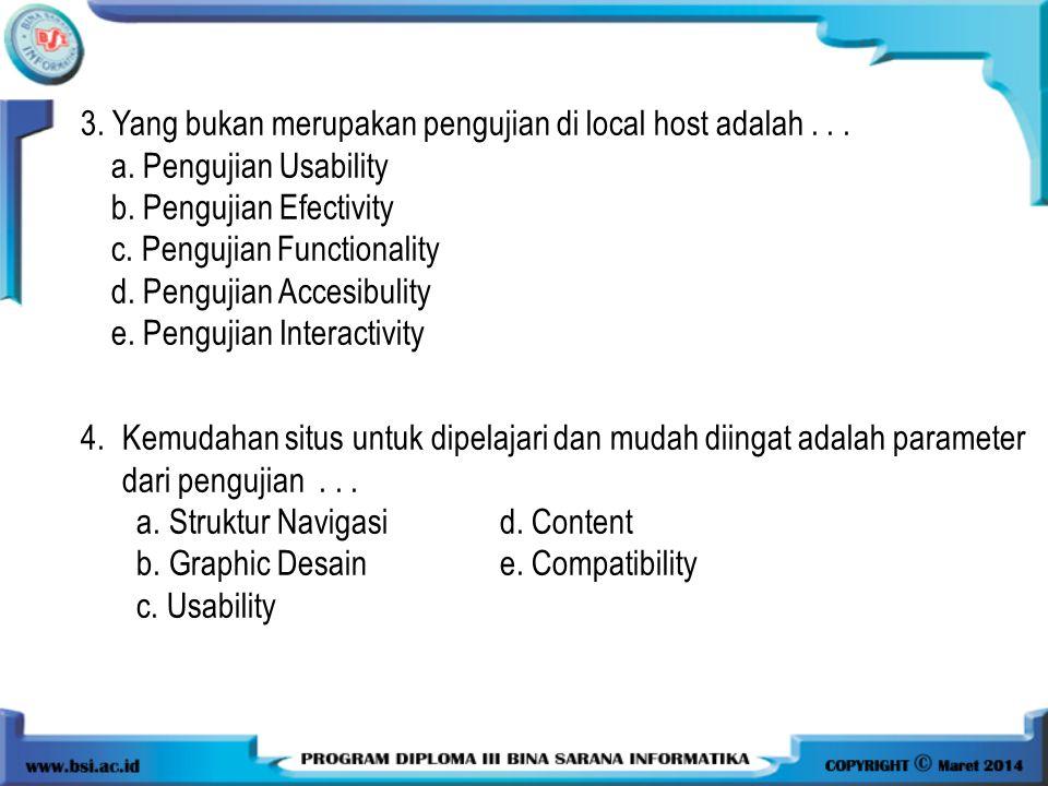 3. Yang bukan merupakan pengujian di local host adalah... a. Pengujian Usability b. Pengujian Efectivity c. Pengujian Functionality d. Pengujian Acces