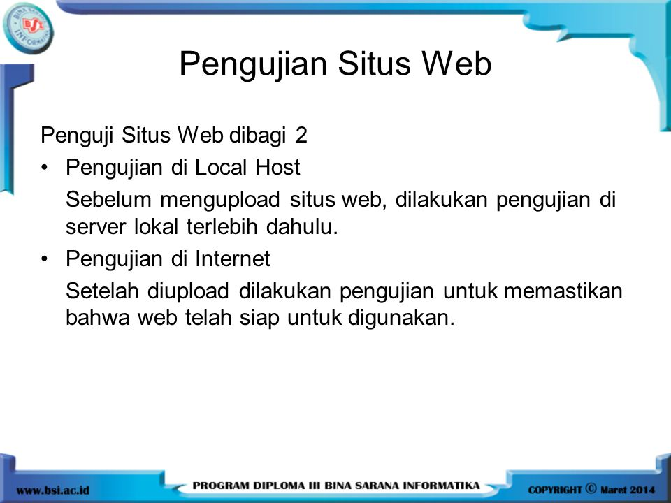 Pengujian Situs Web Penguji Situs Web dibagi 2 Pengujian di Local Host Sebelum mengupload situs web, dilakukan pengujian di server lokal terlebih dahu