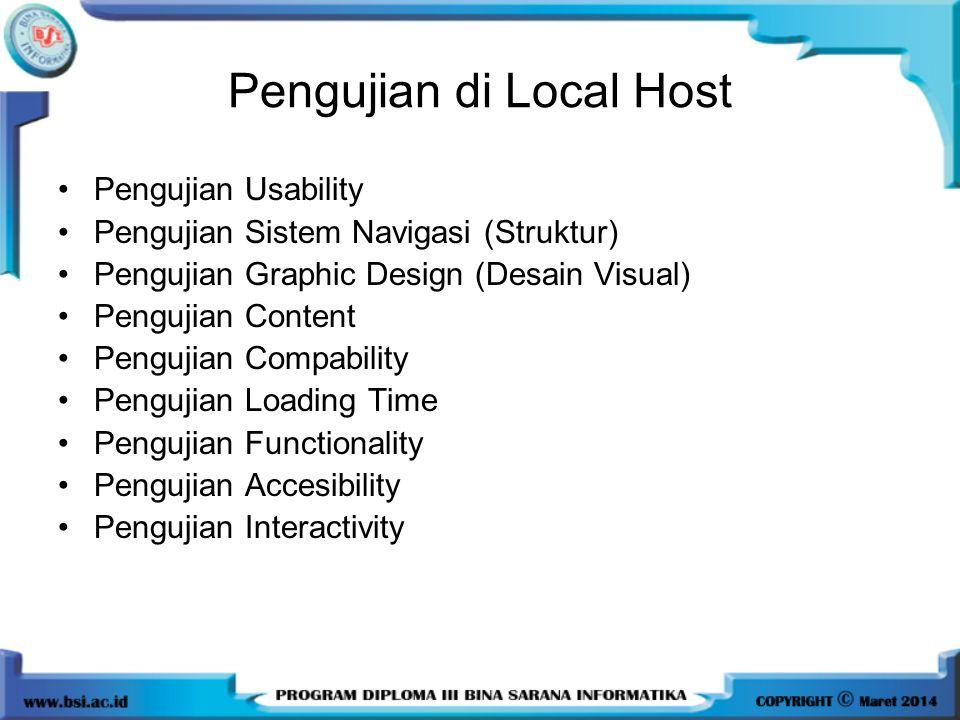 Pengujian di Local Host Pengujian Usability Pengujian Sistem Navigasi (Struktur) Pengujian Graphic Design (Desain Visual) Pengujian Content Pengujian Compability Pengujian Loading Time Pengujian Functionality Pengujian Accesibility Pengujian Interactivity