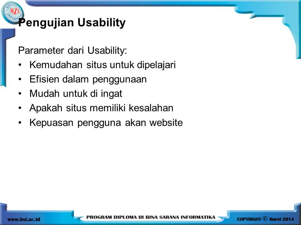 Pengujian Usability Parameter dari Usability: Kemudahan situs untuk dipelajari Efisien dalam penggunaan Mudah untuk di ingat Apakah situs memiliki kesalahan Kepuasan pengguna akan website