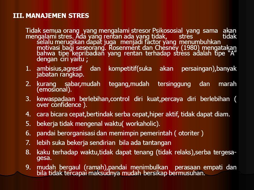 III.MANAJEMEN STRES Tidak semua orang yang mengalami stresor Psikososial yang sama akan mengalami stres. Ada yang rentan ada yang tidak, stres tidak s