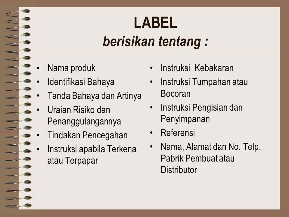PENEMPATAN : Lembar Data Keselamatan Bahan (LDKB) Label Ditempatkan pada tempat yang mudah diketahui oleh : –Tenaga Kerja –Pegawai Pengawas