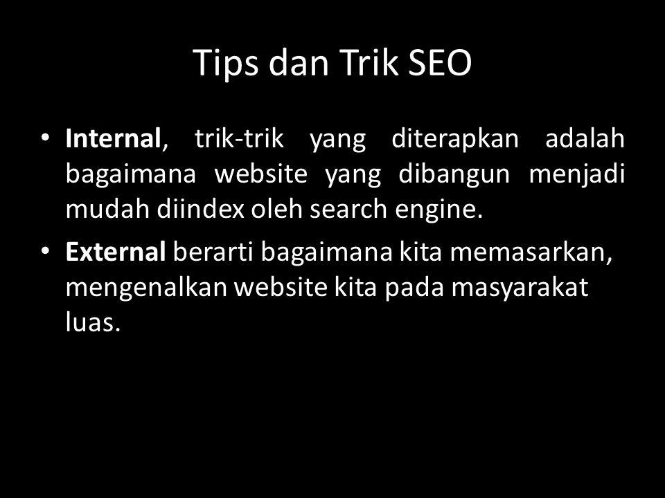 Tips dan Trik SEO Internal, trik-trik yang diterapkan adalah bagaimana website yang dibangun menjadi mudah diindex oleh search engine. External berart