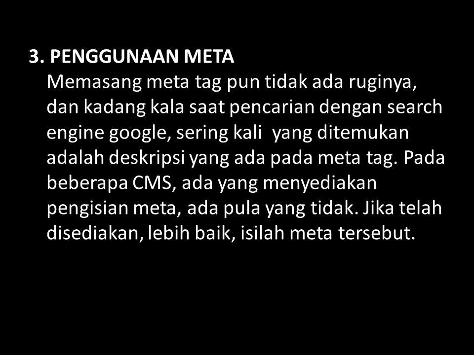 3. PENGGUNAAN META Memasang meta tag pun tidak ada ruginya, dan kadang kala saat pencarian dengan search engine google, sering kali yang ditemukan ada