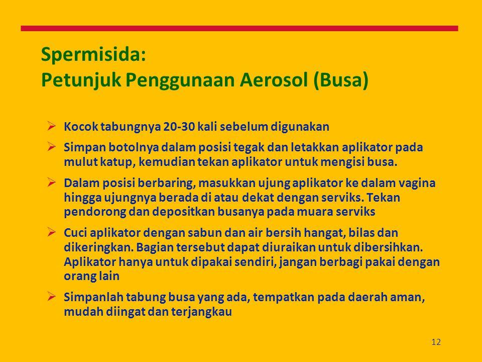 12 Spermisida: Petunjuk Penggunaan Aerosol (Busa)  Kocok tabungnya 20-30 kali sebelum digunakan  Simpan botolnya dalam posisi tegak dan letakkan apl