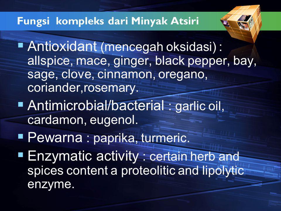 Fungsi kompleks dari Minyak Atsiri  Antioxidant (mencegah oksidasi) : allspice, mace, ginger, black pepper, bay, sage, clove, cinnamon, oregano, coriander,rosemary.