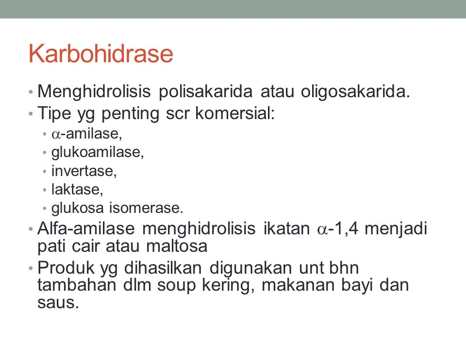 Karbohidrase Menghidrolisis polisakarida atau oligosakarida. Tipe yg penting scr komersial:  -amilase, glukoamilase, invertase, laktase, glukosa isom