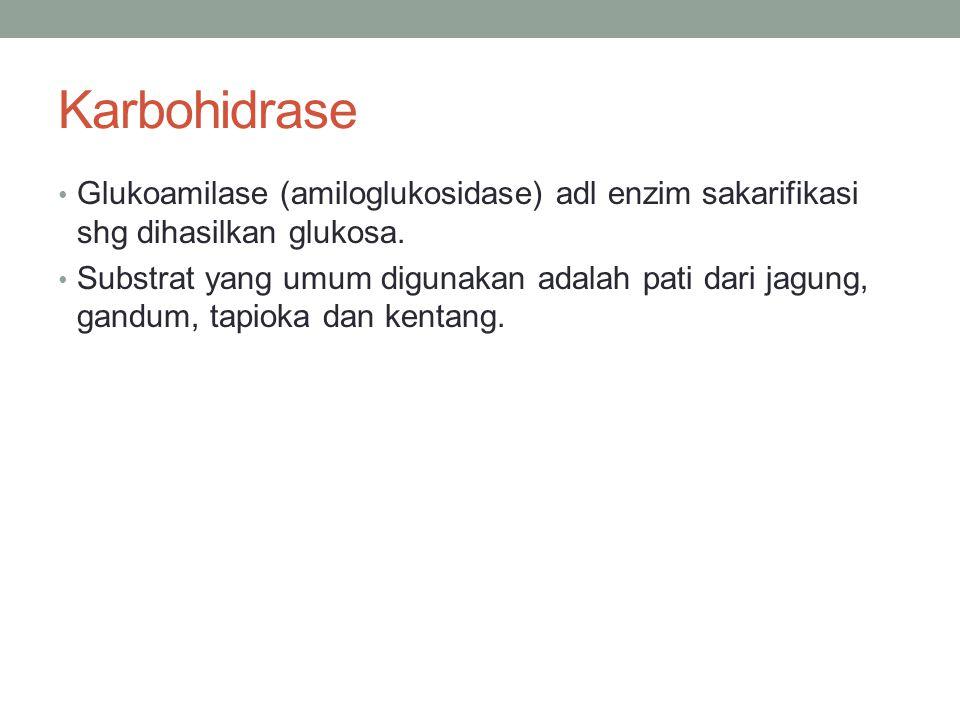 Karbohidrase Glukoamilase (amiloglukosidase) adl enzim sakarifikasi shg dihasilkan glukosa. Substrat yang umum digunakan adalah pati dari jagung, gand