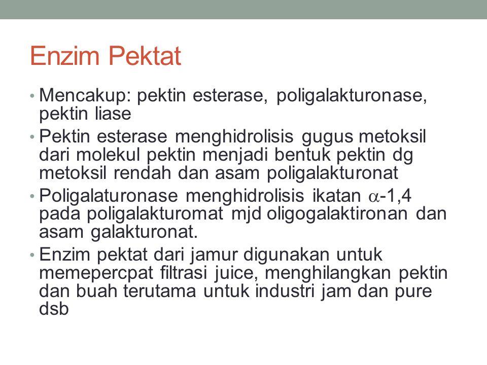 Enzim Pektat Mencakup: pektin esterase, poligalakturonase, pektin liase Pektin esterase menghidrolisis gugus metoksil dari molekul pektin menjadi bent