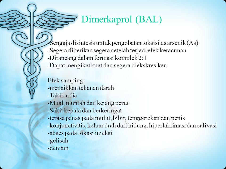Dimerkaprol (BAL) -Sengaja disintesis untuk pengobatan toksisitas arsenik (As) -Segera diberikan segera setelah terjadi efek keracunan -Dirancang dala