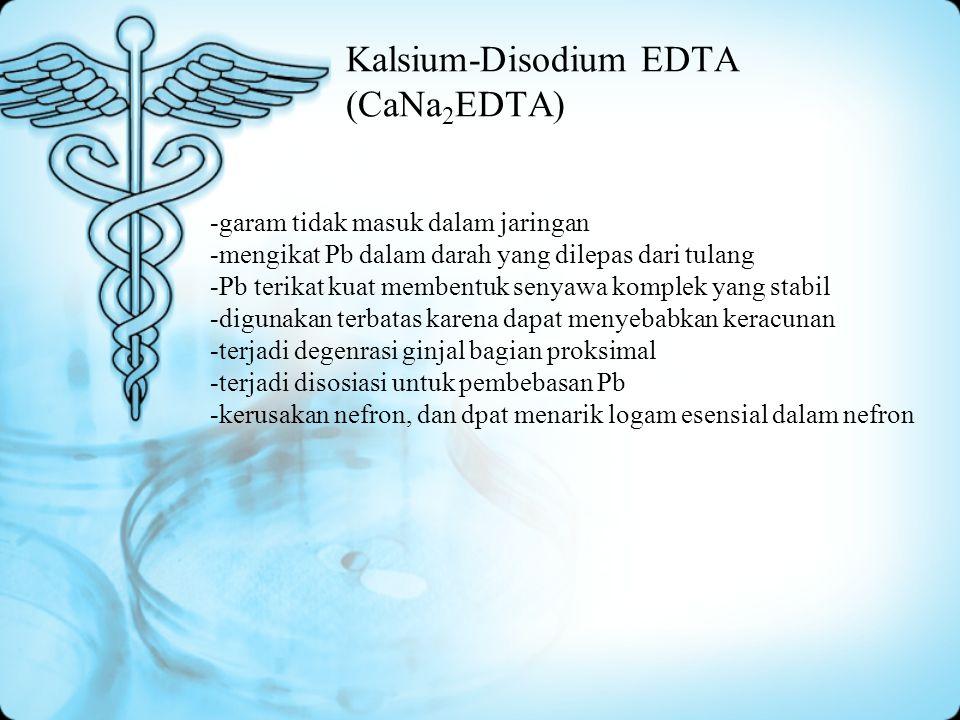 Kalsium-Disodium EDTA (CaNa 2 EDTA) -garam tidak masuk dalam jaringan -mengikat Pb dalam darah yang dilepas dari tulang -Pb terikat kuat membentuk sen