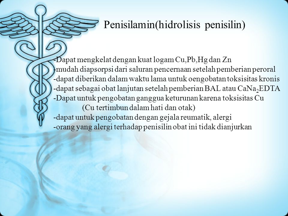 Penisilamin(hidrolisis penisilin) -Dapat mengkelat dengan kuat logam Cu,Pb,Hg dan Zn -mudah diapsorpsi dari saluran pencernaan setelah pemberian peror