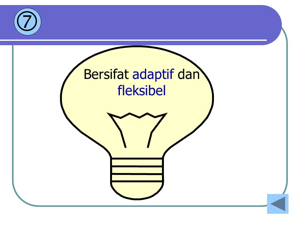 Bersifat adaptif dan fleksibel 