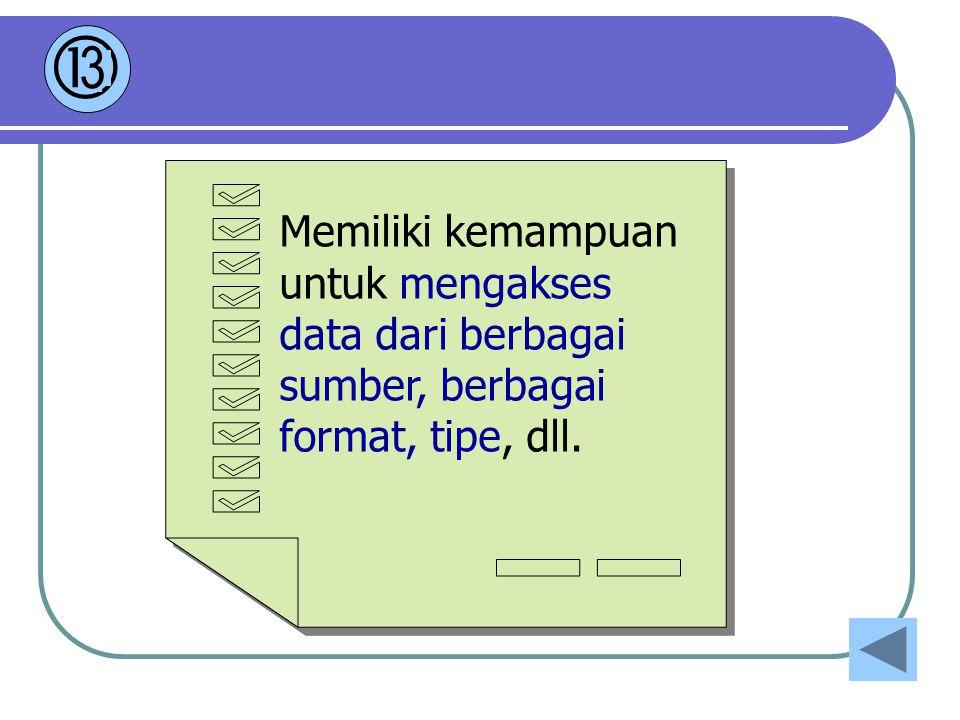 Memiliki kemampuan untuk mengakses data dari berbagai sumber, berbagai format, tipe, dll.  3