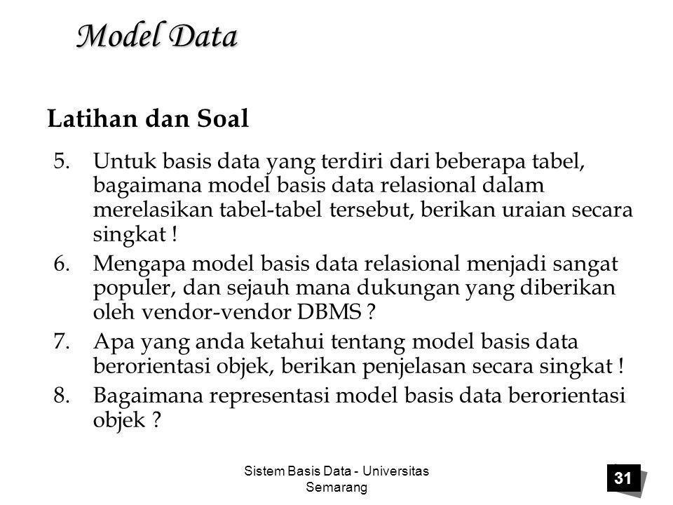 Sistem Basis Data - Universitas Semarang 31 Model Data 5.Untuk basis data yang terdiri dari beberapa tabel, bagaimana model basis data relasional dala