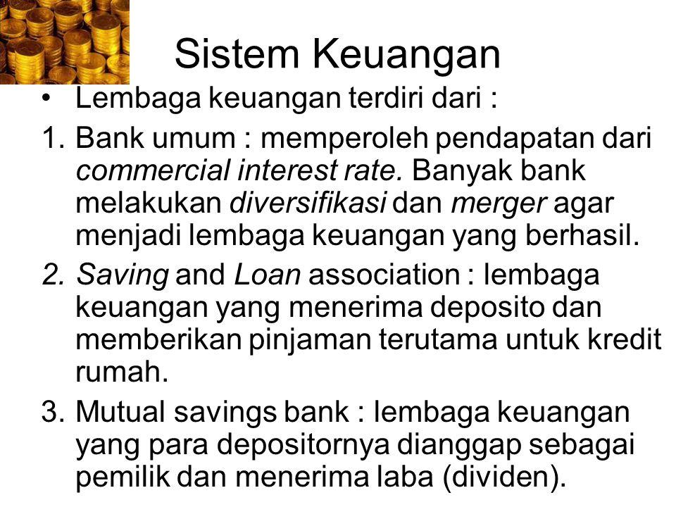 Sistem Keuangan Lembaga keuangan terdiri dari : 1.Bank umum : memperoleh pendapatan dari commercial interest rate. Banyak bank melakukan diversifikasi