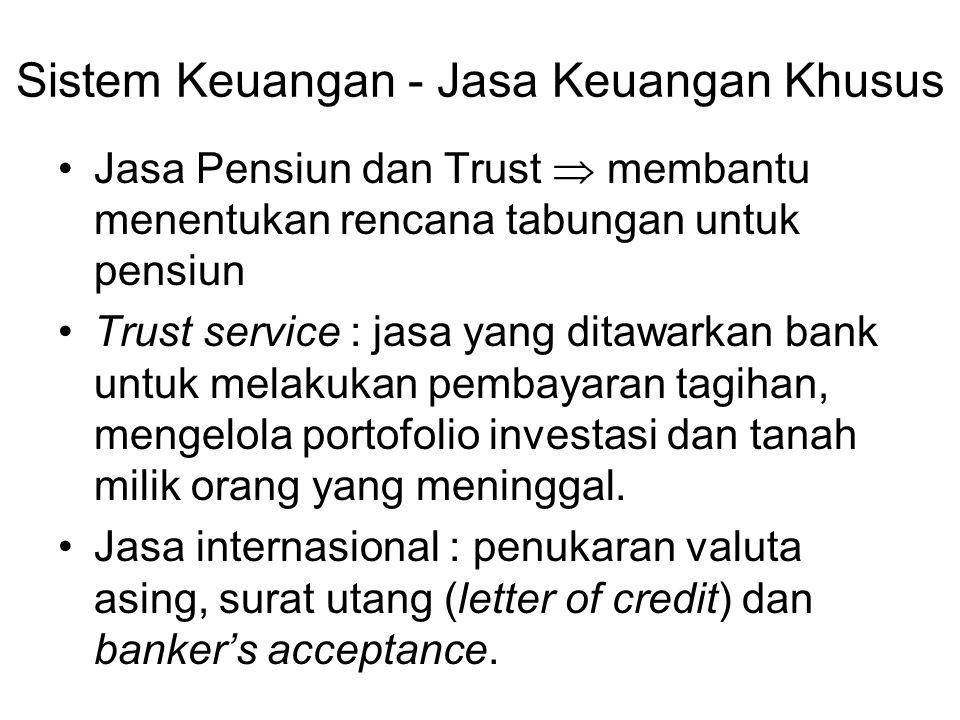 Sistem Keuangan - Jasa Keuangan Khusus Jasa Pensiun dan Trust  membantu menentukan rencana tabungan untuk pensiun Trust service : jasa yang ditawarkan bank untuk melakukan pembayaran tagihan, mengelola portofolio investasi dan tanah milik orang yang meninggal.