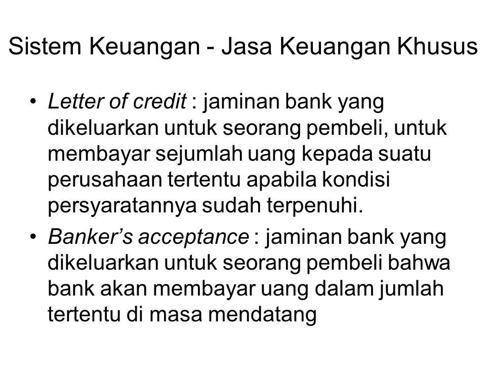 Sistem Keuangan - Jasa Keuangan Khusus Letter of credit : jaminan bank yang dikeluarkan untuk seorang pembeli, untuk membayar sejumlah uang kepada suatu perusahaan tertentu apabila kondisi persyaratannya sudah terpenuhi.