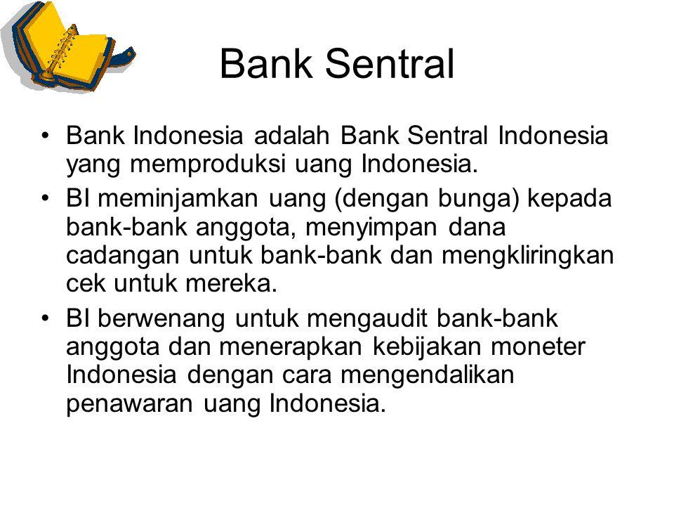 Bank Sentral Bank Indonesia adalah Bank Sentral Indonesia yang memproduksi uang Indonesia. BI meminjamkan uang (dengan bunga) kepada bank-bank anggota