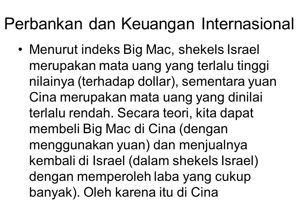 Perbankan dan Keuangan Internasional Menurut indeks Big Mac, shekels Israel merupakan mata uang yang terlalu tinggi nilainya (terhadap dollar), sementara yuan Cina merupakan mata uang yang dinilai terlalu rendah.