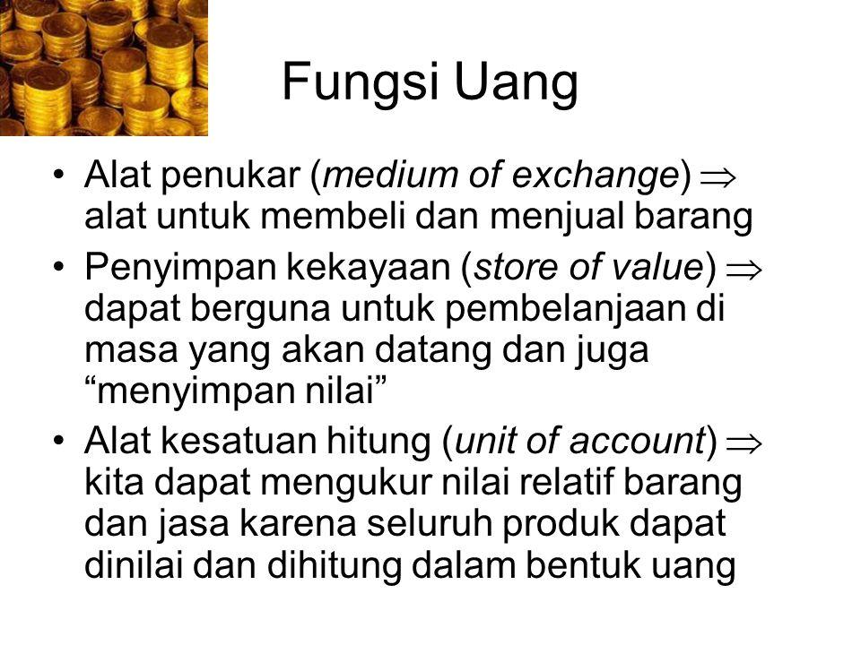 Fungsi Uang Alat penukar (medium of exchange)  alat untuk membeli dan menjual barang Penyimpan kekayaan (store of value)  dapat berguna untuk pembel