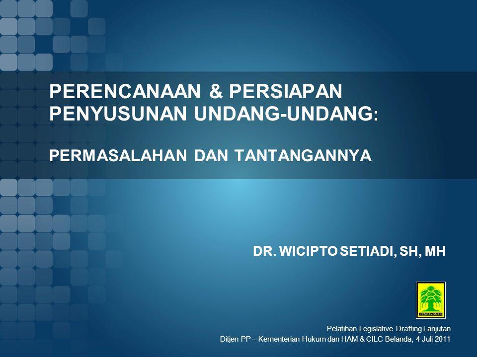 PERENCANAAN & PERSIAPAN PENYUSUNAN UNDANG-UNDANG : PERMASALAHAN DAN TANTANGANNYA DR.