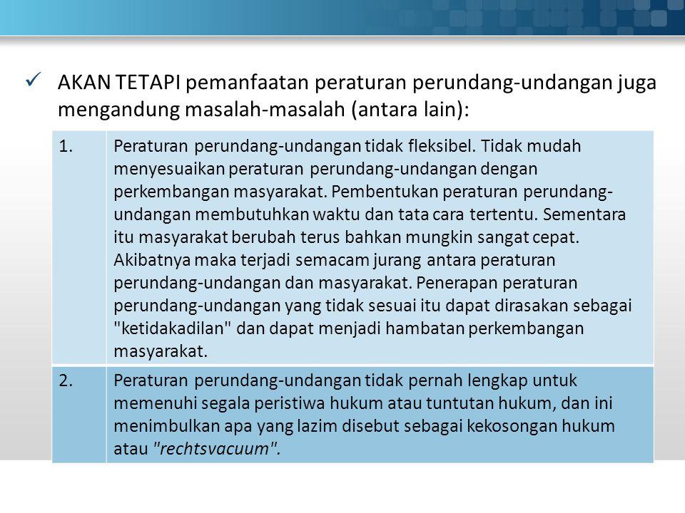 AKAN TETAPI pemanfaatan peraturan perundang-undangan juga mengandung masalah-masalah (antara lain): 1.Peraturan perundang-undangan tidak fleksibel.