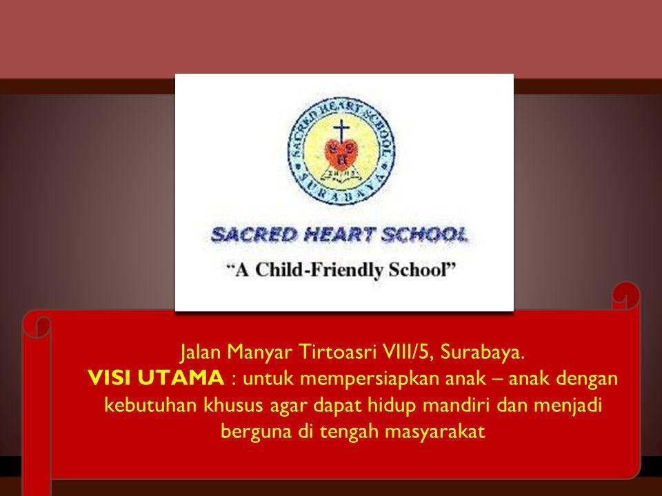 Jalan Manyar Tirtoasri VIII/5, Surabaya. VISI UTAMA : untuk mempersiapkan anak – anak dengan kebutuhan khusus agar dapat hidup mandiri dan menjadi ber