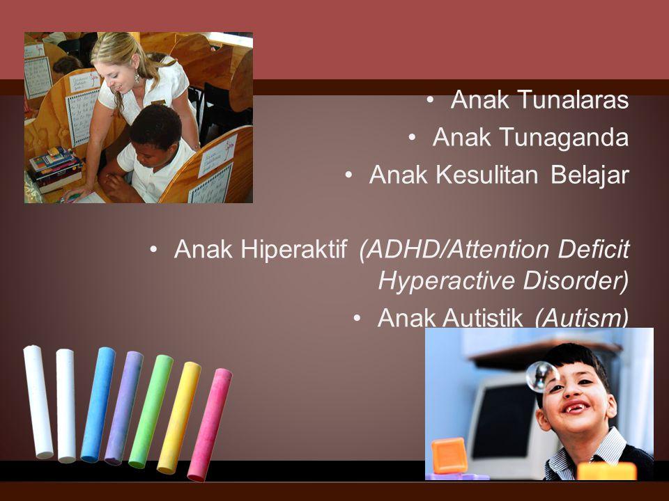 Anak Tunalaras Anak Tunaganda Anak Kesulitan Belajar Anak Hiperaktif (ADHD/Attention Deficit Hyperactive Disorder) Anak Autistik (Autism)