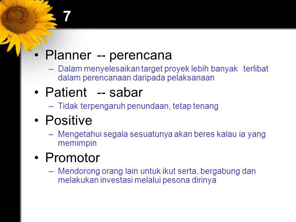 7 Planner -- perencana –Dalam menyelesaikan target proyek lebih banyak terlibat dalam perencanaan daripada pelaksanaan Patient -- sabar –Tidak terpengaruh penundaan, tetap tenang Positive –Mengetahui segala sesuatunya akan beres kalau ia yang memimpin Promotor –Mendorong orang lain untuk ikut serta, bergabung dan melakukan investasi melalui pesona dirinya