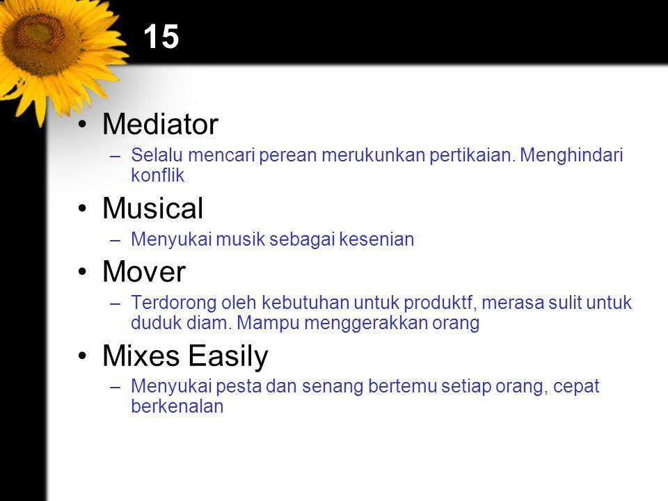 15 Mediator –Selalu mencari perean merukunkan pertikaian. Menghindari konflik Musical –Menyukai musik sebagai kesenian Mover –Terdorong oleh kebutuhan